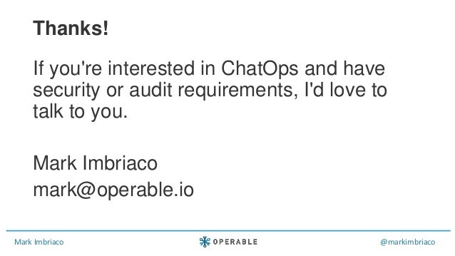 Mark Imbriaco @markimbriaco If you're interested in ChatOps and have security or audit requirements, I'd love to talk to y...