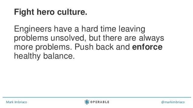 Mark Imbriaco @markimbriaco Engineers have a hard time leaving problems unsolved, but there are always more problems. Push...