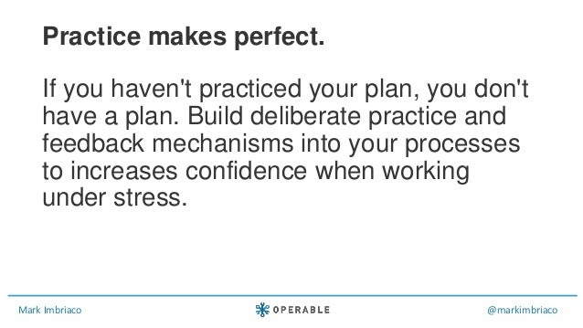 Mark Imbriaco @markimbriaco If you haven't practiced your plan, you don't have a plan. Build deliberate practice and feedb...