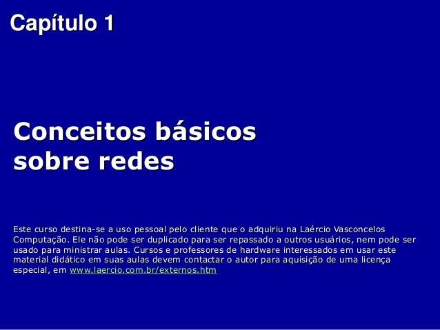 Capítulo 1  Conceitos básicos  sobre redes  Este curso destina-se a uso pessoal pelo cliente que o adquiriu na Laércio Vas...