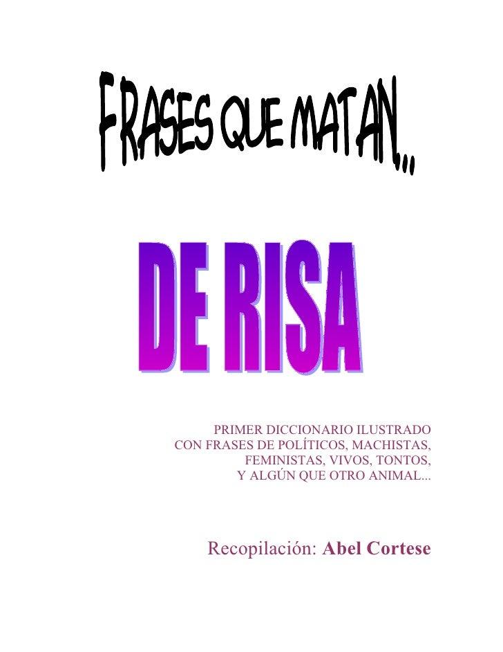 PRIMER DICCIONARIO ILUSTRADOCON FRASES DE POLÍTICOS, MACHISTAS, FEMINISTAS,  VIVOS, TONTOS, ...