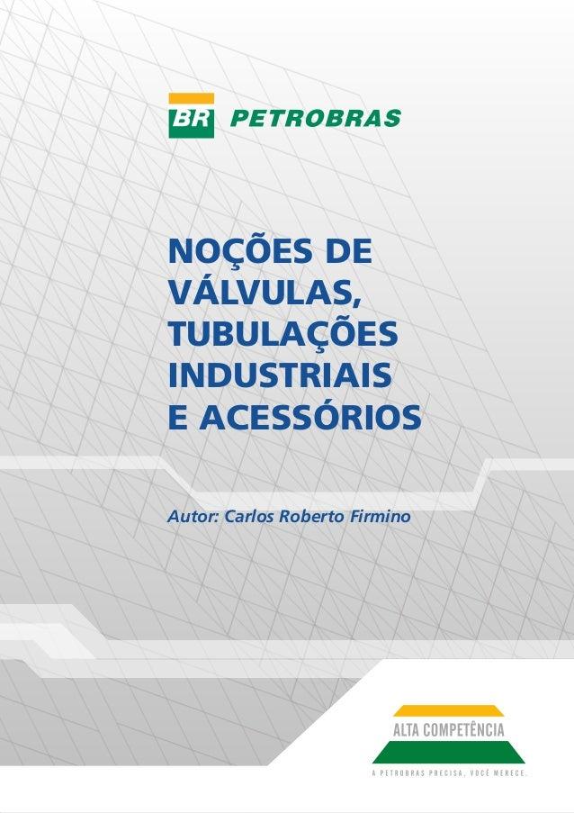 Autor: Carlos Roberto Firmino NOÇÕES DE VÁLVULAS, TUBULAÇÕES INDUSTRIAIS E ACESSÓRIOS