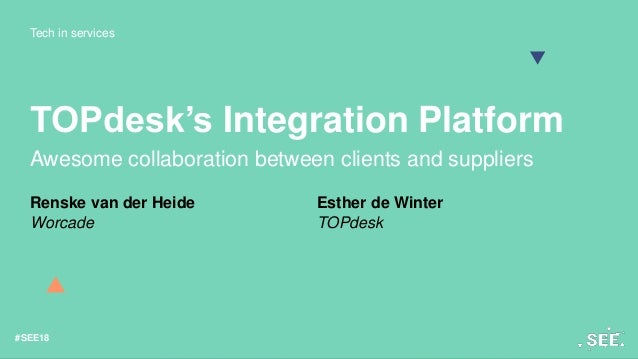 Tech in services #SEE18 TOPdesk's Integration Platform Awesome collaboration between clients and suppliers Renske van der ...
