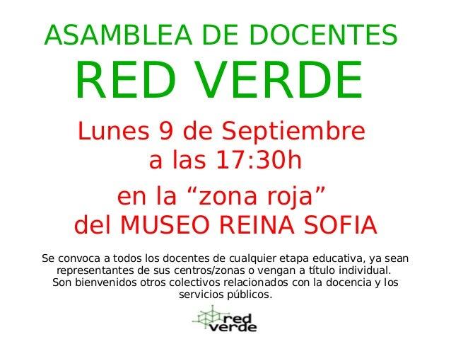 """ASAMBLEA DE DOCENTES RED VERDE Lunes 9 de Septiembre a las 17:30h en la """"zona roja"""" del MUSEO REINA SOFIA Se convoca a tod..."""