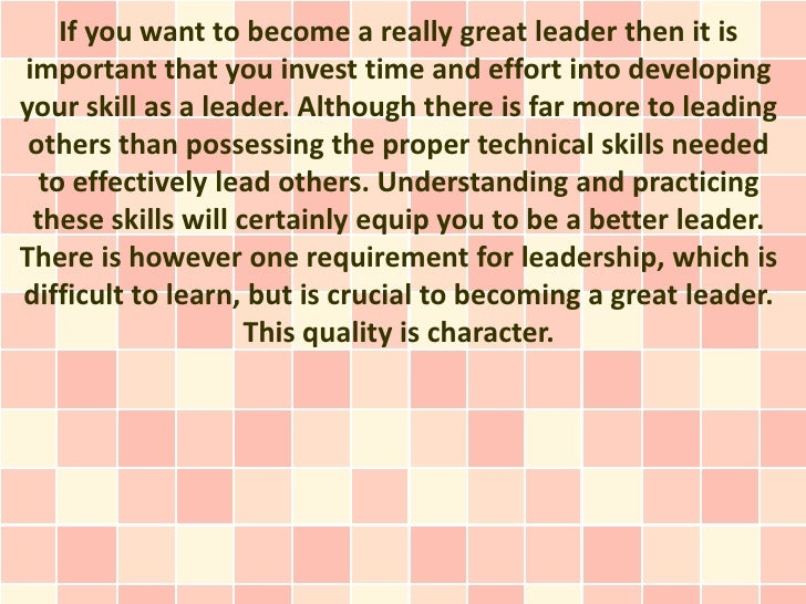 If you want to become a really great leader then it isimportant that you invest time and effort into developingyour skill ...