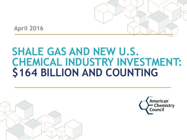 April 2016 SHALE GAS AND NEW U.S. CHEMICAL INDUSTRY INVESTMENT: $164 BILLION AND COUNTING