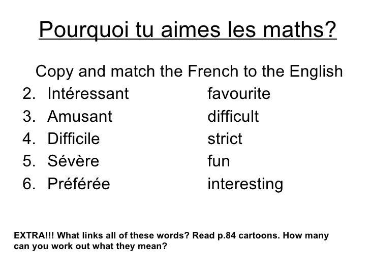 Pourquoi tu aimes les maths? <ul><li>Copy and match the French to the English </li></ul><ul><li>Intéressant favourite </li...