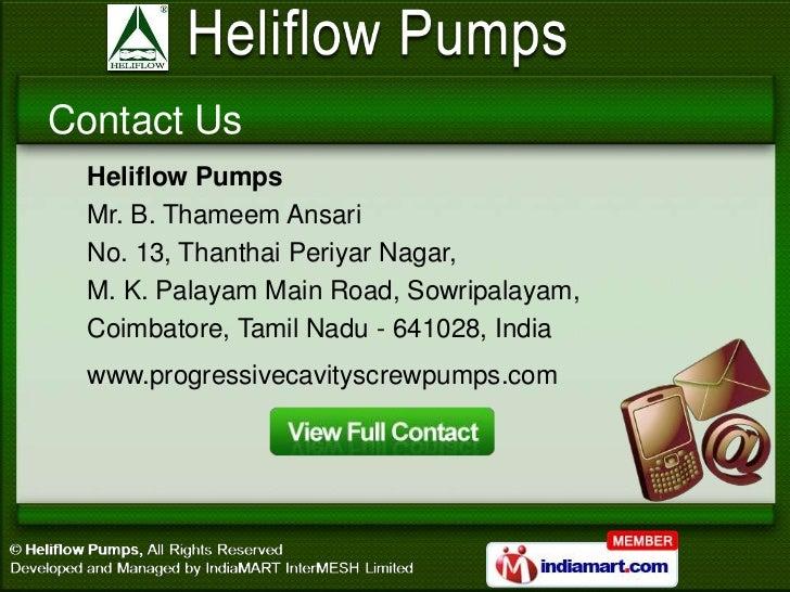 Contact Us  Heliflow Pumps  Mr. B. Thameem Ansari  No. 13, Thanthai Periyar Nagar,  M. K. Palayam Main Road, Sowripalayam,...