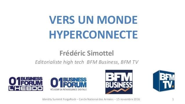 VERS UN MONDE HYPERCONNECTE Frédéric Simottel Editorialiste high tech BFM Business, BFM TV 1Identity Summit ForgeRock – Ce...