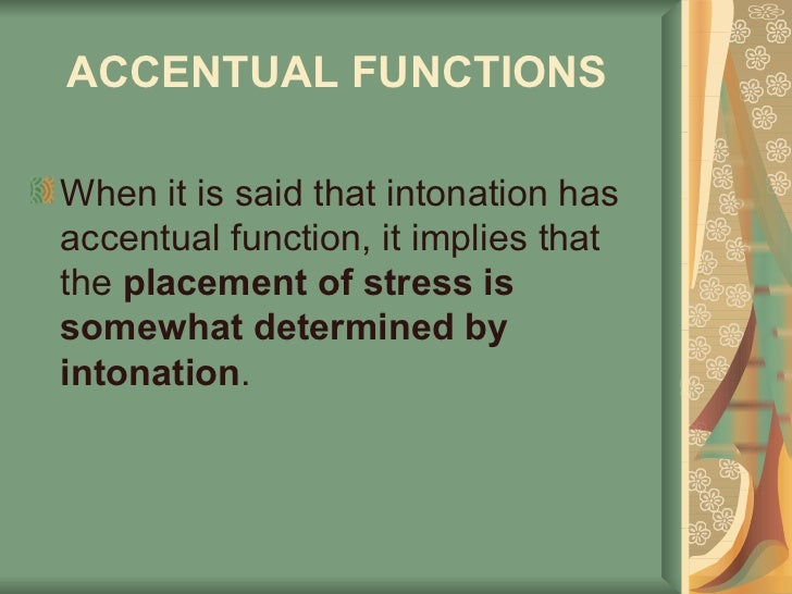 ACCENTUAL FUNCTIONS   <ul><li>When it is said that intonation has accentual function, it implies that the  placement of st...