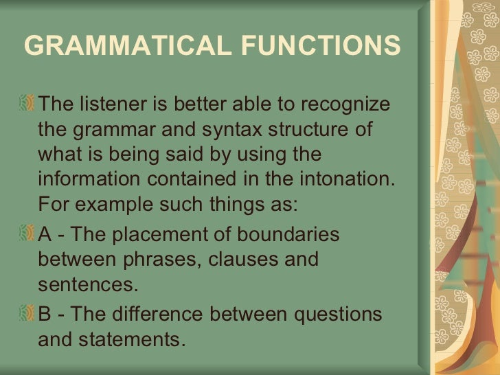 GRAMMATICAL FUNCTIONS   <ul><li>The listener is better able to recognize the grammar and syntax structure of what is being...