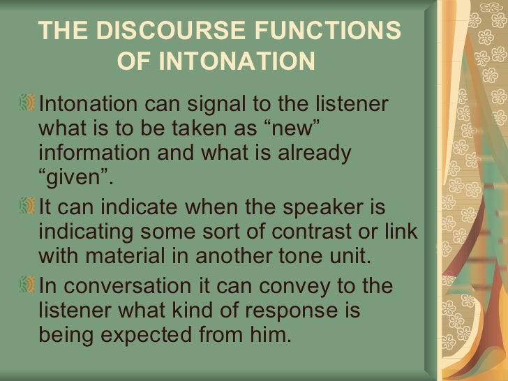 """THE DISCOURSE FUNCTIONS OF INTONATION   <ul><li>Intonation can signal to the listener what is to be taken as """"new"""" informa..."""