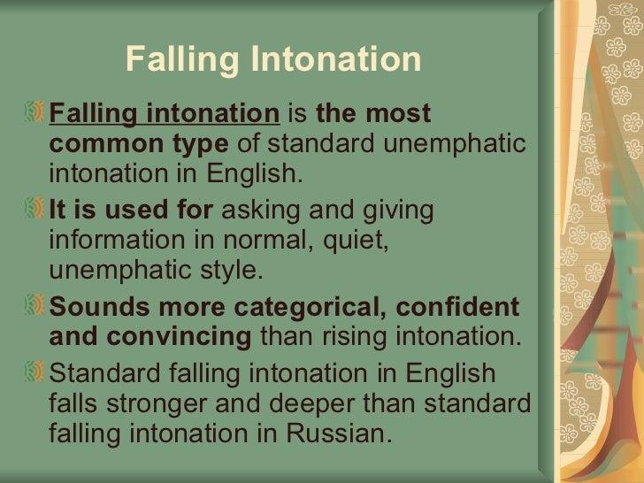 Falling Intonation   <ul><li>Falling intonation  is  the most common type  of standard unemphatic intonation in English.  ...