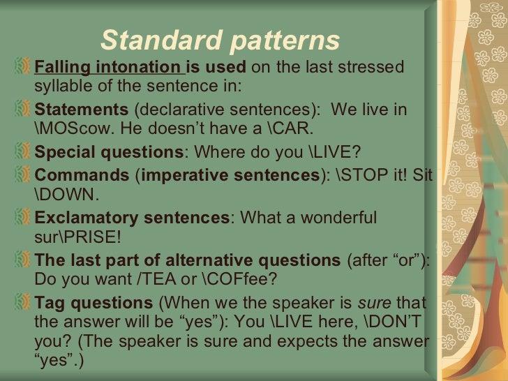 Standard patterns <ul><li>Falling intonation   is used  on the last stressed syllable of the sentence in: </li></ul><ul><l...