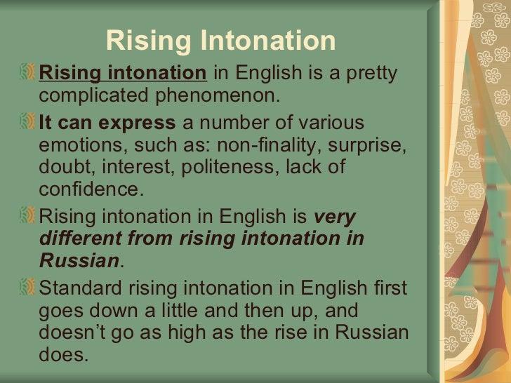 Rising Intonation <ul><li>Rising intonation  in English is a pretty complicated phenomenon.  </li></ul><ul><li>It can expr...