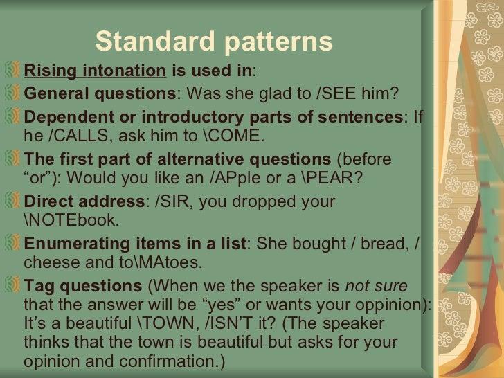 Standard patterns   <ul><li>Rising intonation   is used  in : </li></ul><ul><li>G eneral questions : Was she glad to /SEE ...