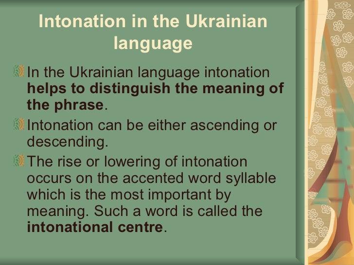 Intonation in  the Ukrainian  language <ul><li>In the Ukrainian language intonation  helps to distinguish the meaning of t...