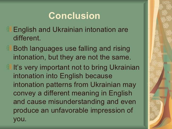 Conclusion <ul><li>English  and  Ukrainian intonation  are different .  </li></ul><ul><li>Both languages use falling and r...