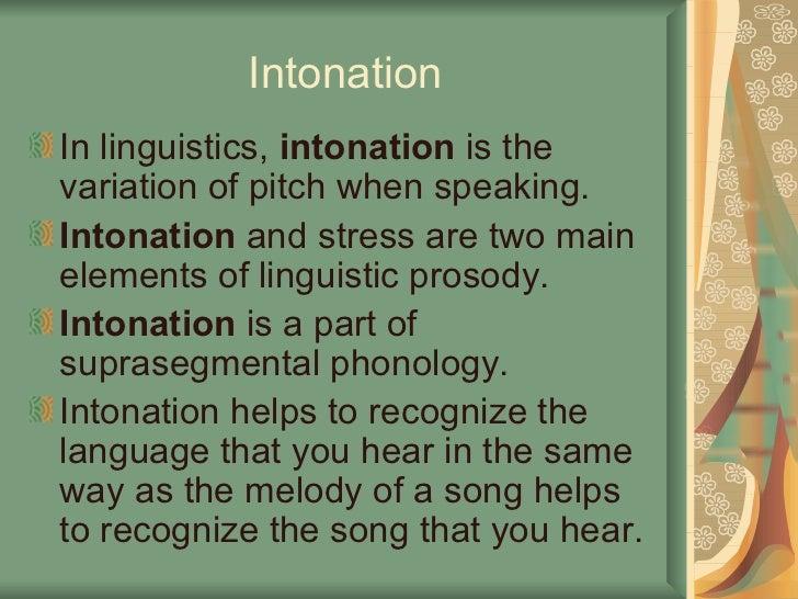 Intonation <ul><li>In linguistics,  intonation  is the variation of pitch when speaking. </li></ul><ul><li>Intonation  and...