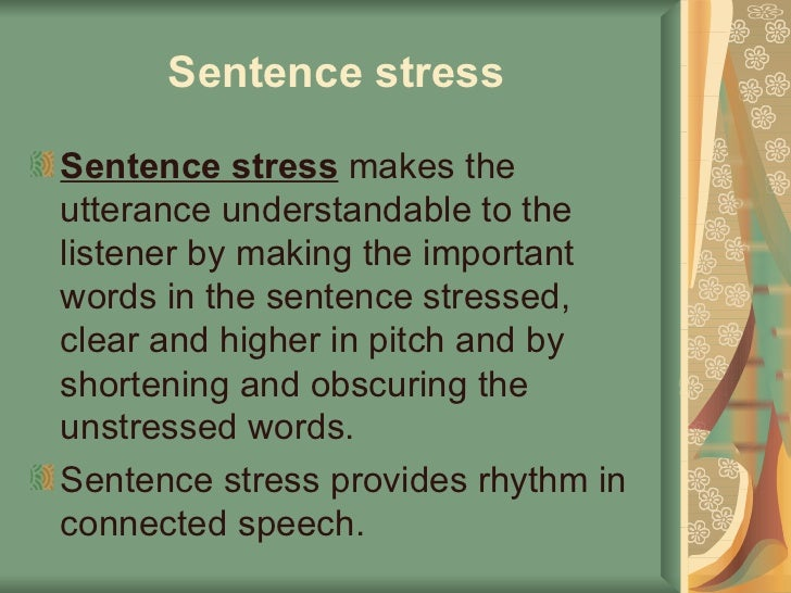 Sentence stress   <ul><li>Sentence stress  makes the utterance understandable to the listener by making the important word...