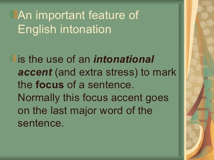 <ul><li>An important feature of English intonation   </li></ul><ul><li>is the use of an  intonational accent  (and extra s...