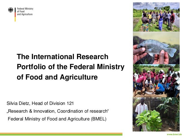 www.bmel.de The International Research Portfolio of the Federal Ministry of Food and Agriculture Silvia Dietz, Head of Div...