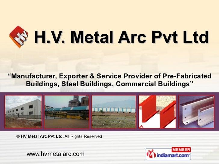 "H.V. Metal Arc Pvt Ltd "" Manufacturer, Exporter & Service Provider of Pre-Fabricated Buildings, Steel Buildings, Commercia..."