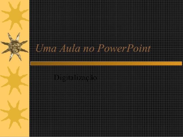 Uma Aula no PowerPoint Digitalização