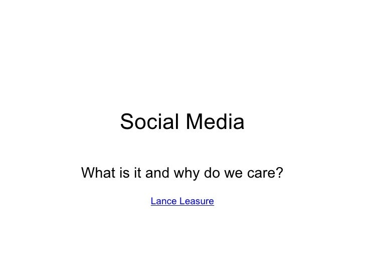 Social Media What is it and why do we care?   Lance Leasure