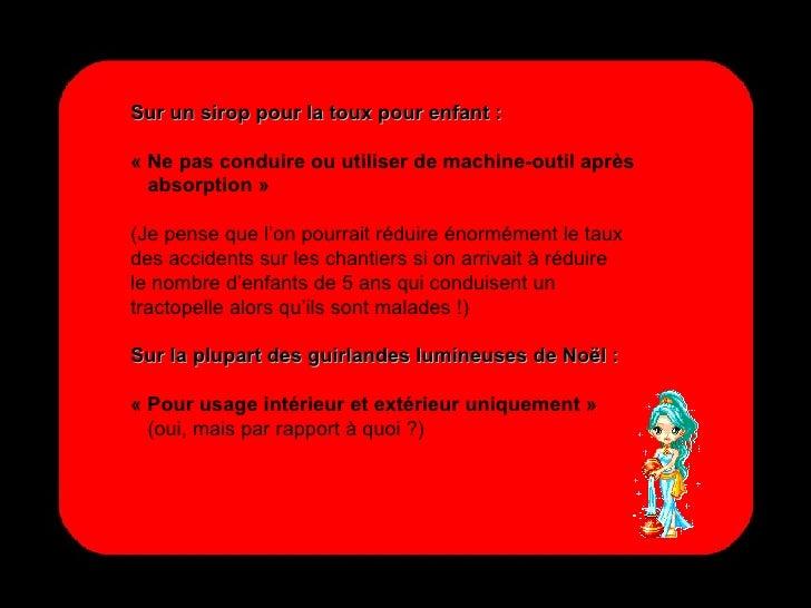 Sur un sirop pour la toux pour enfant : «Ne pas conduire ou utiliser de machine-outil après  absorption» (Je pense que l...
