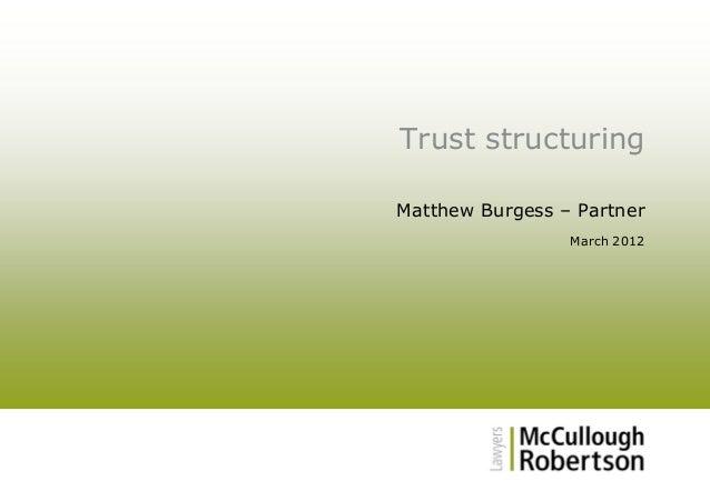 Trust structuring Matthew Burgess – Partner March 2012