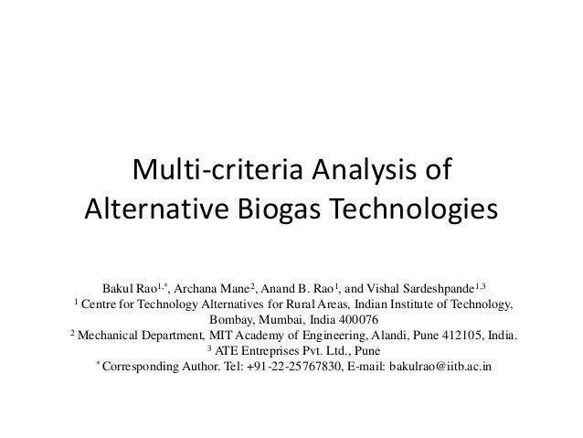 Multi-criteria Analysis of Alternative Biogas Technologies Bakul Rao1,*, Archana Mane2, Anand B. Rao1, and Vishal Sardeshp...