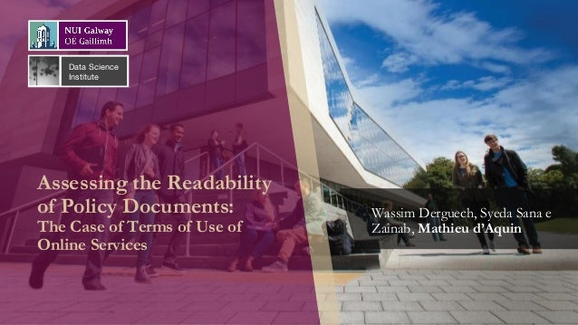 Assessing the Readability of Policy Documents: The Case of Terms of Use of Online Services Wassim Derguech, Syeda Sana e Z...