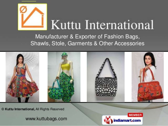 © Kuttu International, All Rights Reservedwww.kuttubags.comManufacturer & Exporter of Fashion Bags,Shawls, Stole, Garments...