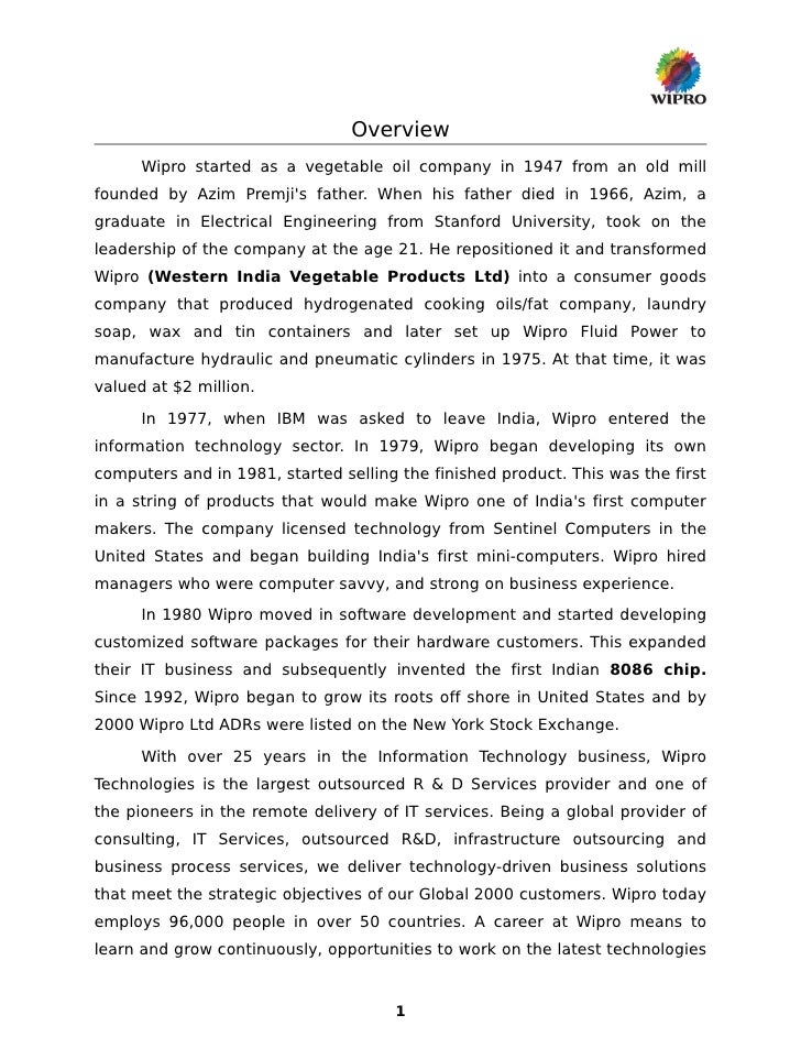 Overview      Wipro started as a vegetable oil company in 1947 from an old millfounded by Azim Premjis father. When his fa...