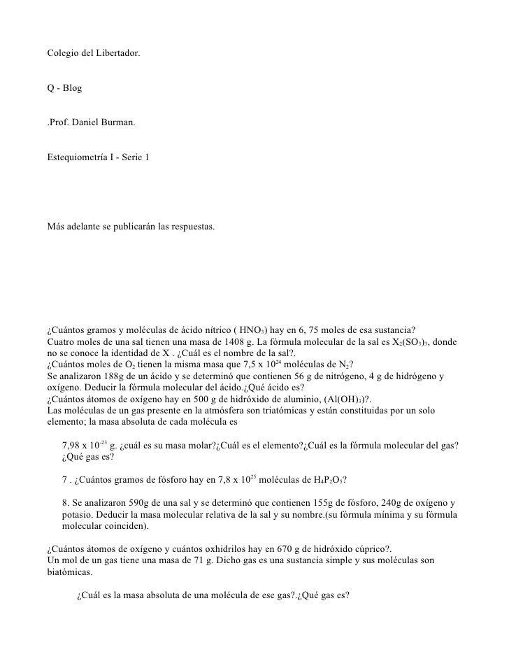 Colegio del Libertador.   Q - Blog   .Prof. Daniel Burman.   Estequiometría I - Serie 1     Más adelante se publicarán las...