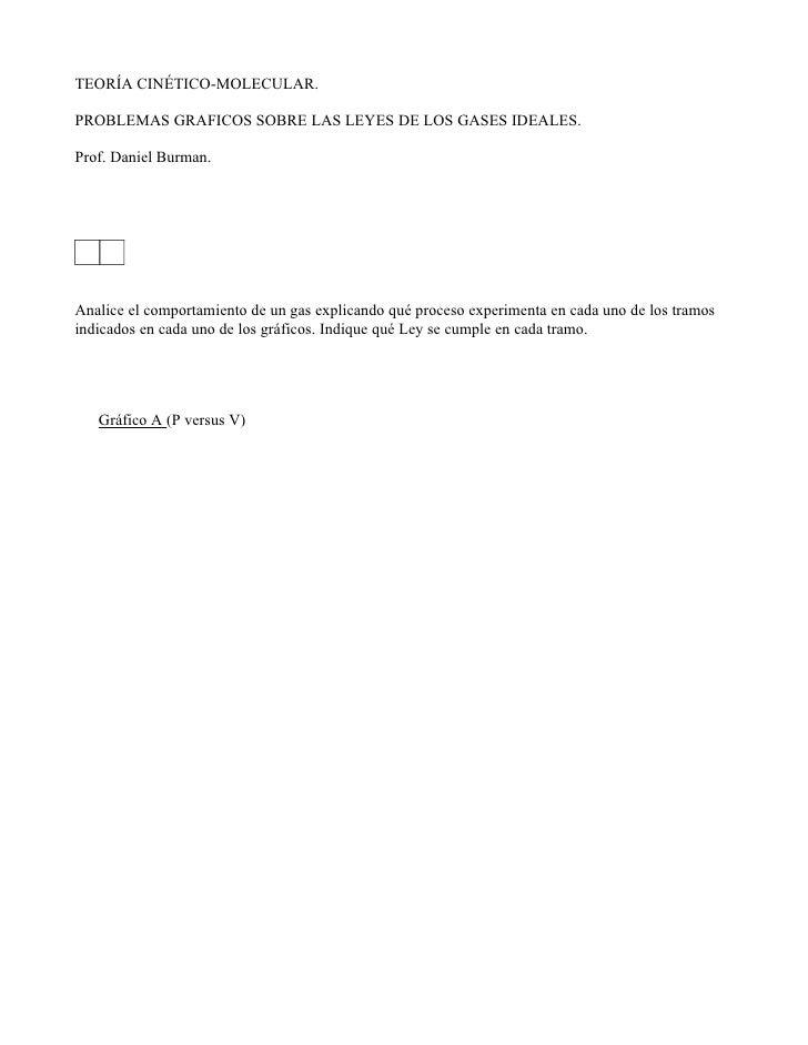 TEORÍA CINÉTICO-MOLECULAR.  PROBLEMAS GRAFICOS SOBRE LAS LEYES DE LOS GASES IDEALES.  Prof. Daniel Burman.     Analice el ...