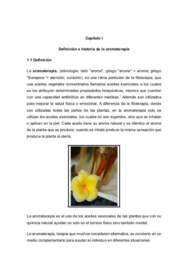 """Capítulo I                   Definición e historia de la aromaterapia1.1 DefiniciónLa aromaterapia, (etimologia: latín """"ar..."""