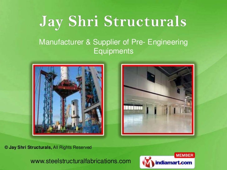 Manufacturer & Supplier of Pre- Engineering                                Equipments© Jay Shri Structurals, All Rights Re...