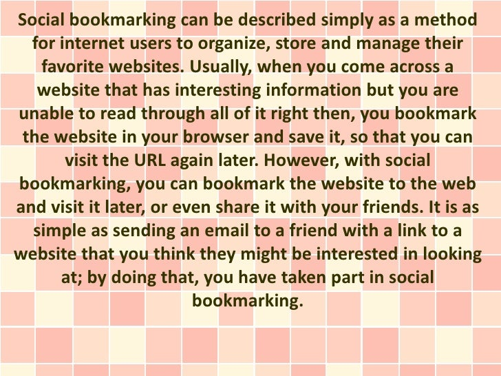 Social bookmarking can be described simply as a method  for internet users to organize, store and manage their   favorite ...