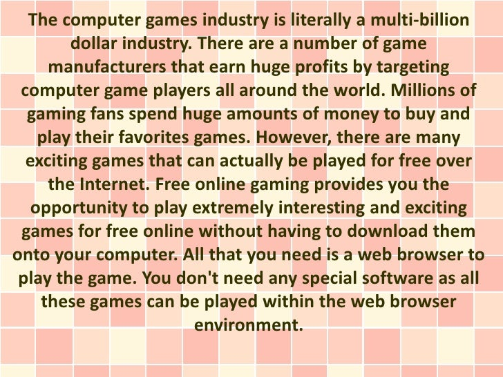 The computer games industry is literally a multi-billion        dollar industry. There are a number of game     manufactur...