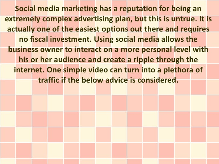 Social media marketing has a reputation for being anextremely complex advertising plan, but this is untrue. It is actually...