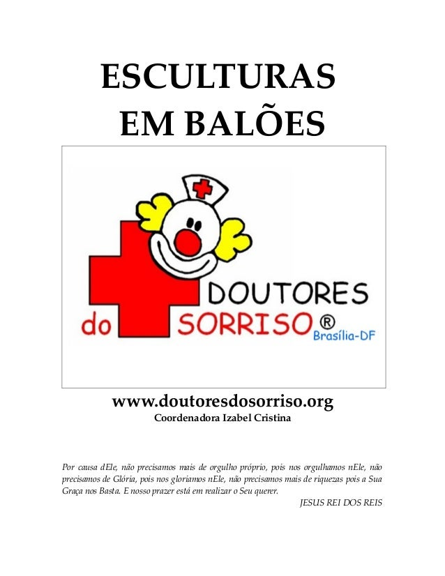 ESCULTURAS EM BALÕES  www.doutoresdosorriso.org Coordenadora Izabel Cristina  Por causa dEle, não precisamos mais de orgul...