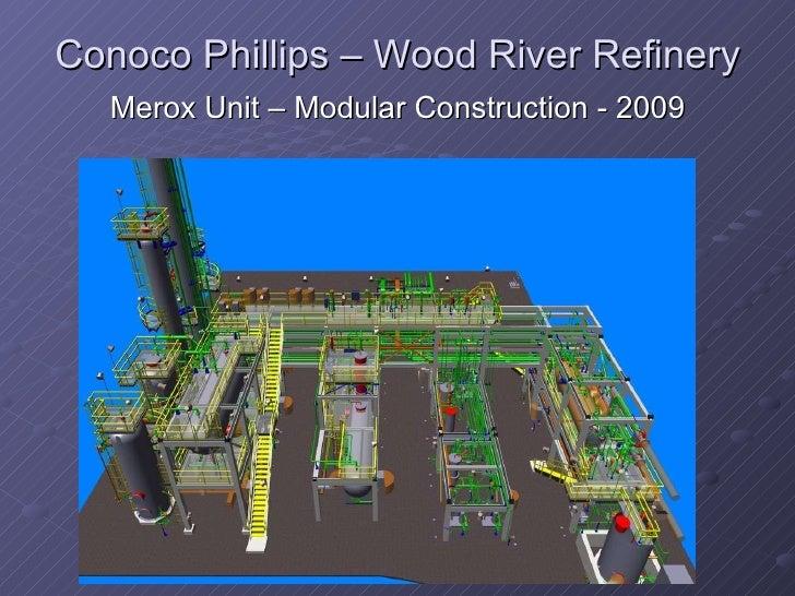 Conoco Phillips – Wood River Refinery <ul><li>Merox Unit – Modular Construction - 2009 </li></ul>