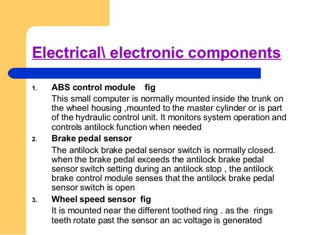 Types of antilock brake systems  Four channel, four sensor ABS This is the best scheme. there is speed sensor on all four...