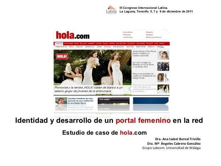 Identidad y desarrollo de un  portal femenino  en la red Dra. Ana Isabel Bernal Triviño Dra. Mª  Ángeles Cabrera González ...