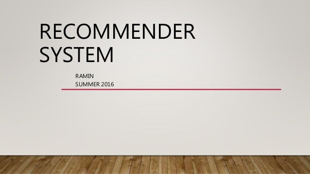 RECOMMENDER SYSTEM RAMIN SUMMER 2016
