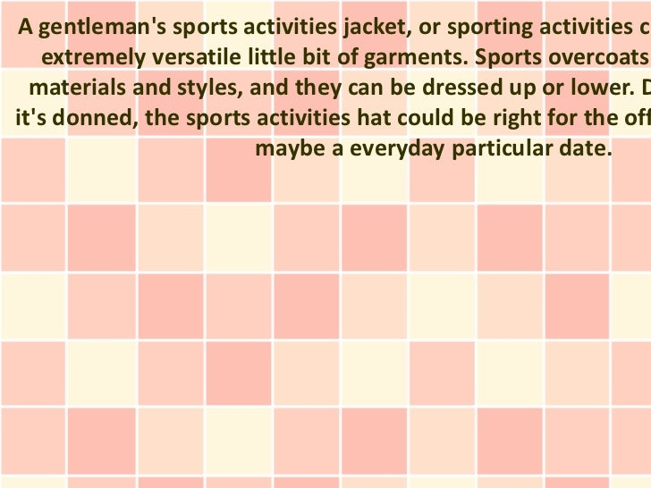 A gentlemans sports activities jacket, or sporting activities co   extremely versatile little bit of garments. Sports over...