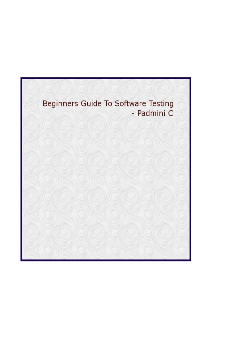Beginners Guide To Software Testing                                         FOREWORDBeginners Guide To Software Testing in...