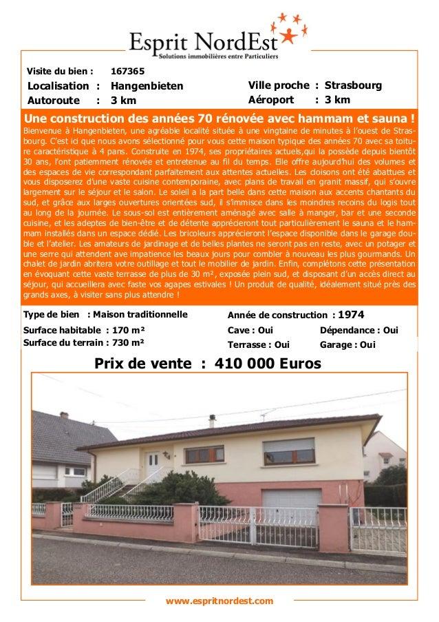Visite du bien : 167365 Autoroute : 3 km Localisation : Hangenbieten Ville proche : Strasbourg Aéroport : 3 km Prix de ven...